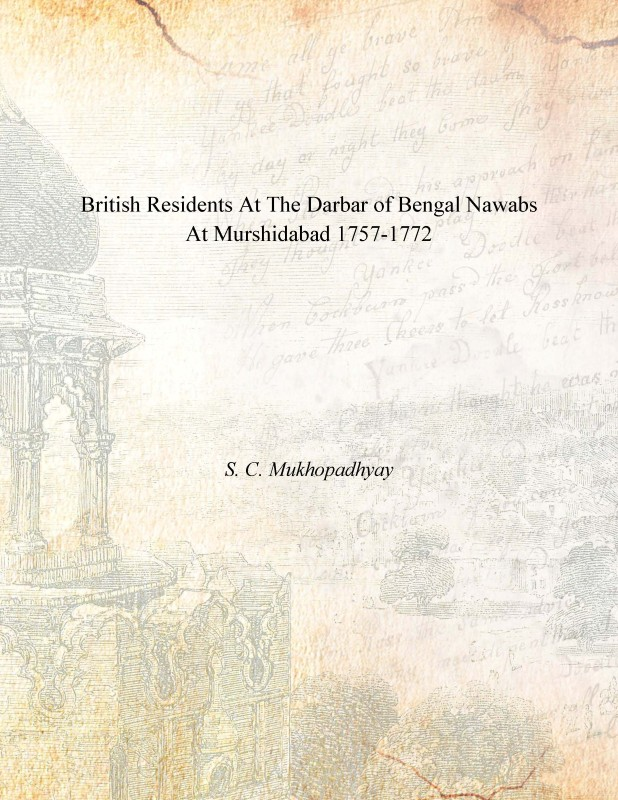 British Residents at the Darbar of Bengal Nawabs at Murshidabad (1757-1772)