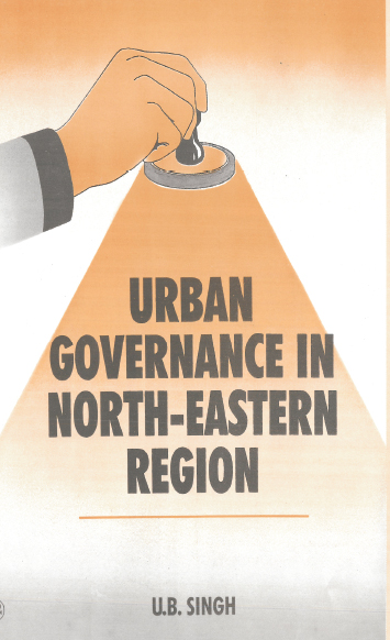 Urban Governance In North Eastern Region (Legal Issues And Practices)