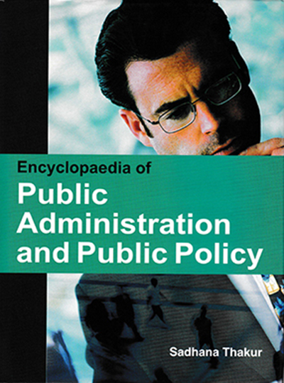 Encyclopaedia of Public Administration and Public Policy Volume-9