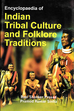 Encyclopaedia of Indian Tribal Culture and Folklore Traditions Volume-18 (Empowerment of Tribal People in India)