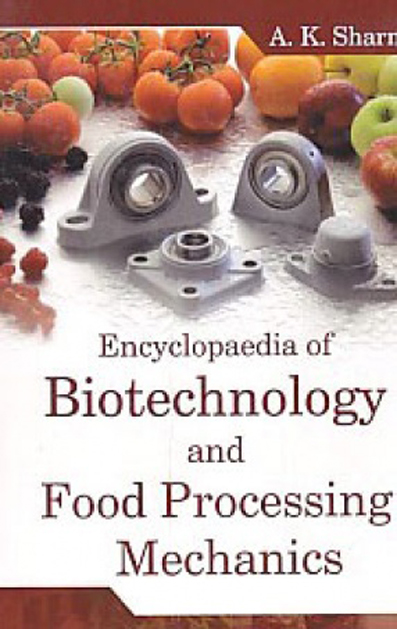 Encyclopaedia Of Biotechnology And Food Processing Mechanics
