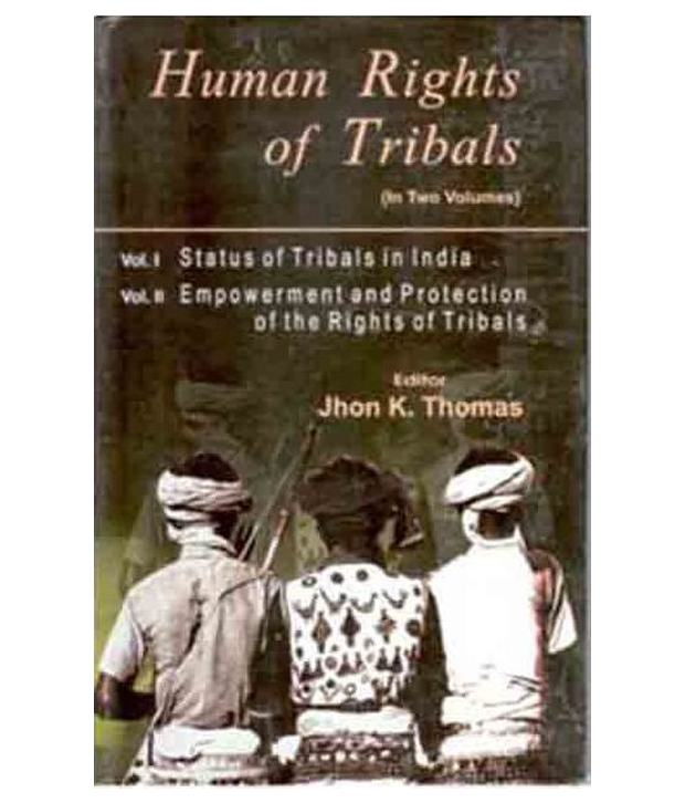 Human Rights of Tribals (Empowerment And Protection of the Rights of Tribals), Vol. 2