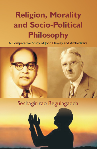 Religion, Morality And Socio-Political Philosophy : A Comparative Study Of John Dewey And Ambedkar's