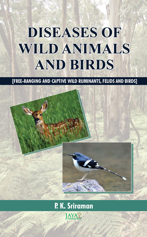 Diseases Of Wild Animals And Birds [Free-Ranging And Captive Wild Ruminants, Felids And Birds]